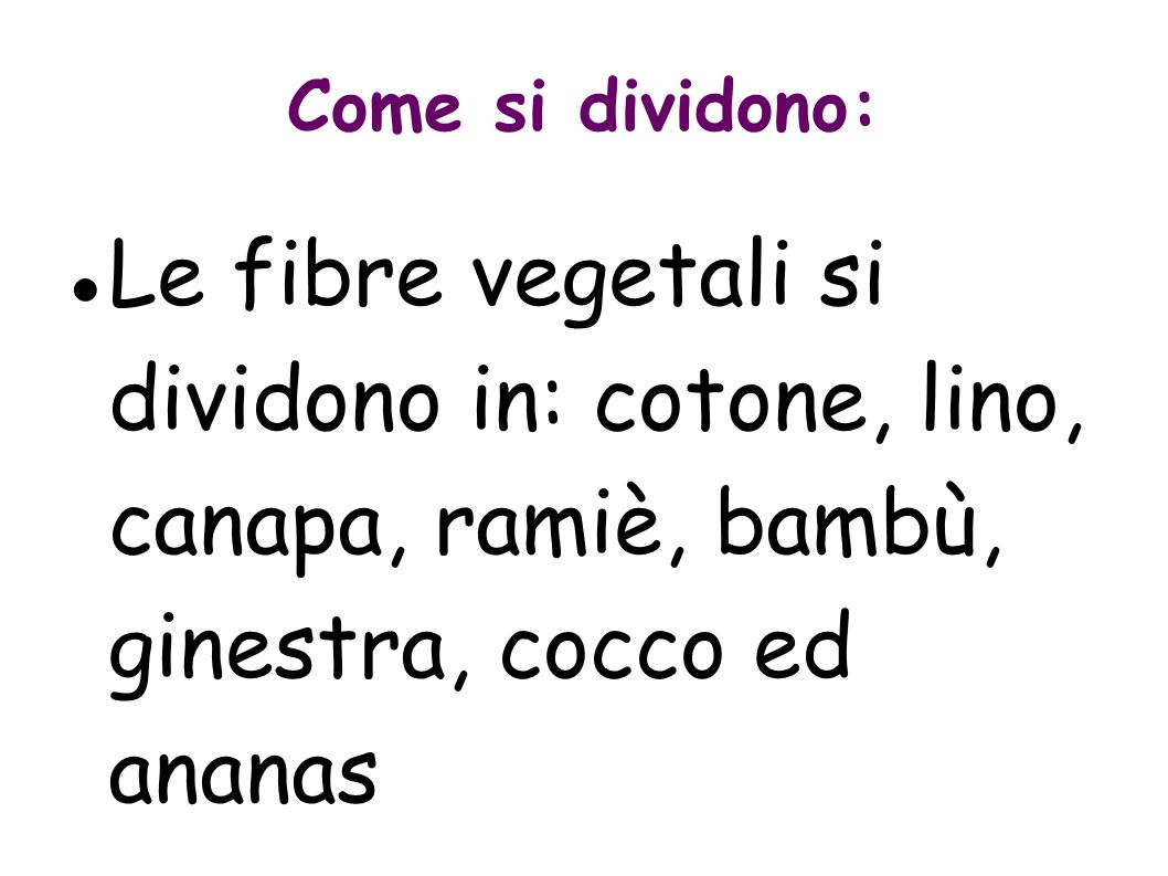 Come si dividono: Le fibre vegetali si dividono in: cotone, lino, canapa, ramiè, bambù, ginestra, cocco ed ananas.