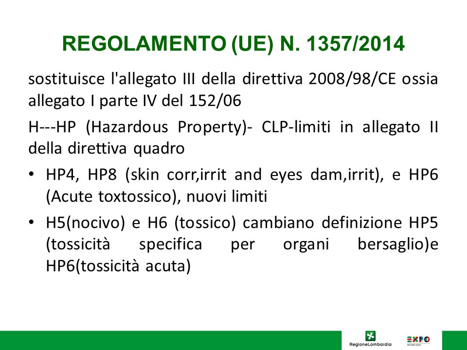 REGOLAMENTO (UE) N. 1357/2014 sostituisce l allegato III della direttiva 2008/98/CE ossia allegato I parte IV del 152/06.