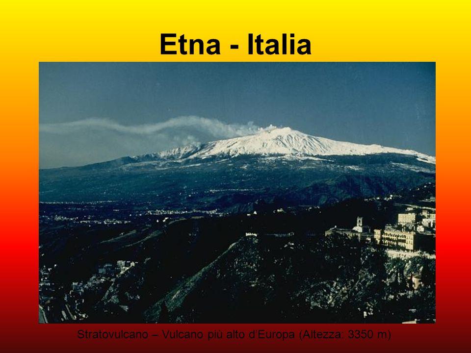 Etna - Italia Stratovulcano – Vulcano più alto d'Europa (Altezza: 3350 m)