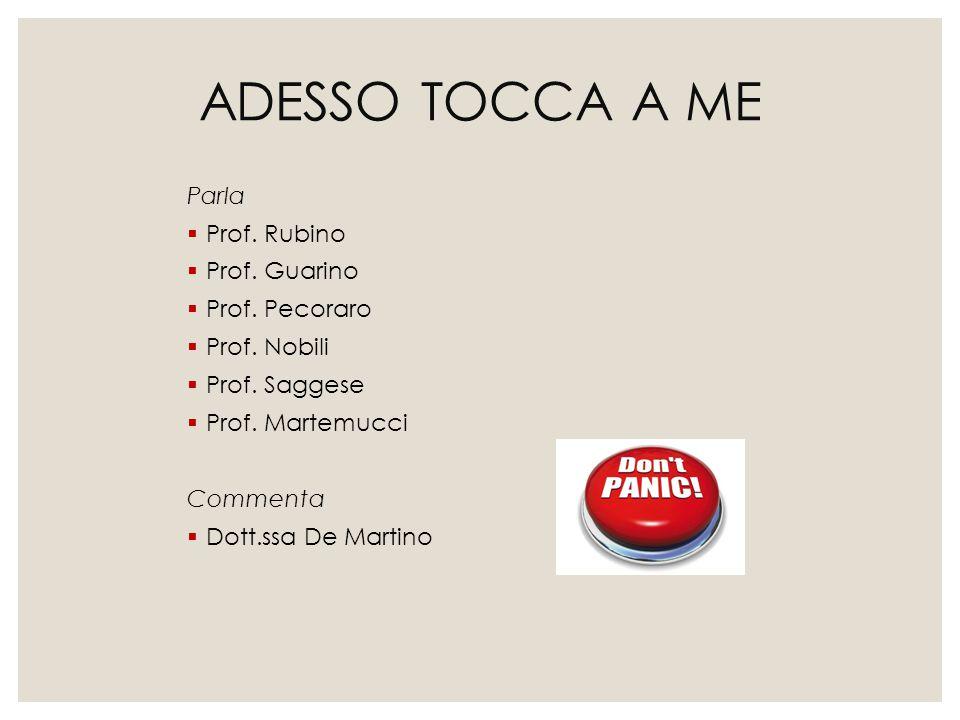 ADESSO TOCCA A ME Parla Prof. Rubino Prof. Guarino Prof. Pecoraro
