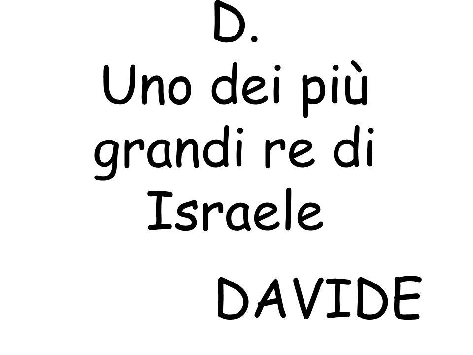 D. Uno dei più grandi re di Israele