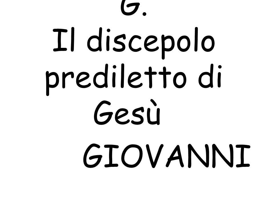 G. Il discepolo prediletto di Gesù