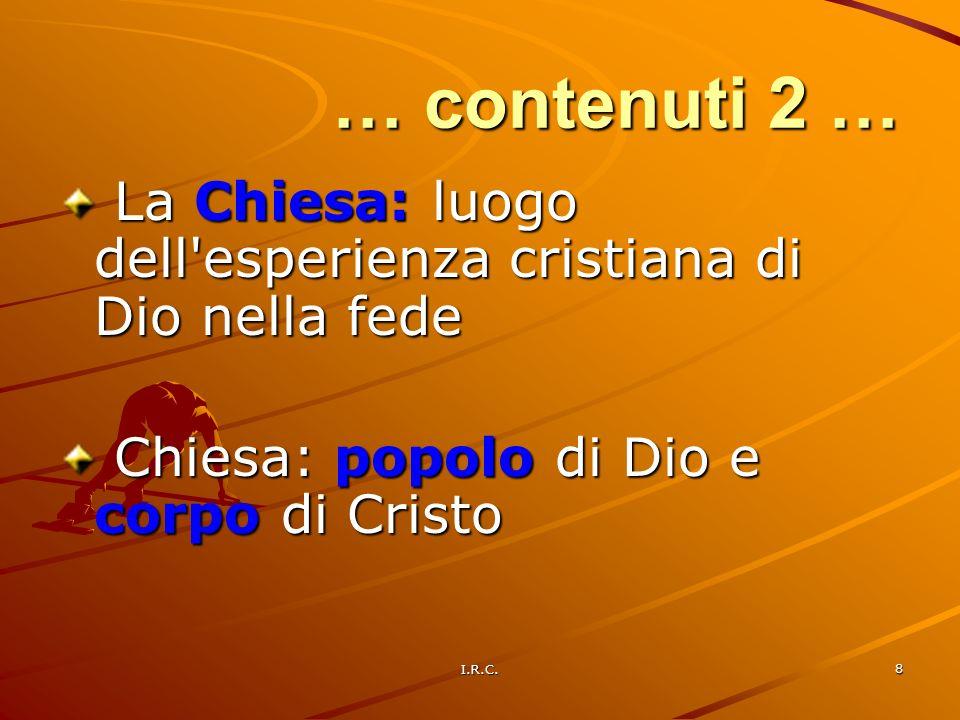 … contenuti 2 … La Chiesa: luogo dell esperienza cristiana di Dio nella fede. Chiesa: popolo di Dio e corpo di Cristo.