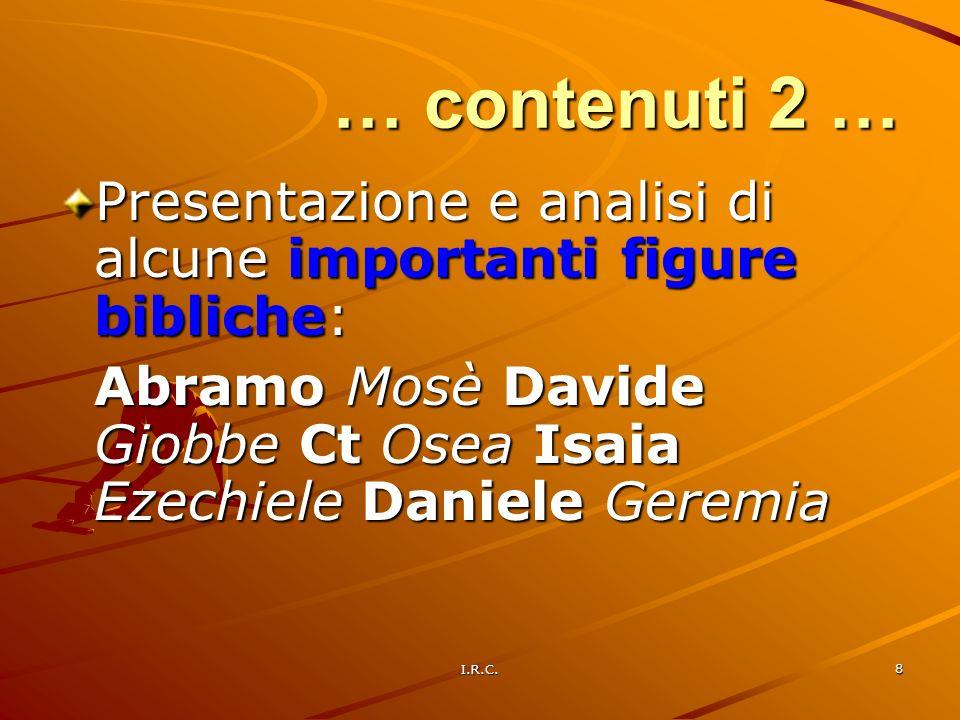 … contenuti 2 … Presentazione e analisi di alcune importanti figure bibliche: Abramo Mosè Davide Giobbe Ct Osea Isaia Ezechiele Daniele Geremia.