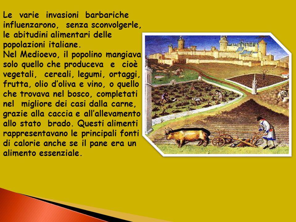 Le varie invasioni barbariche influenzarono, senza sconvolgerle, le abitudini alimentari delle popolazioni italiane.