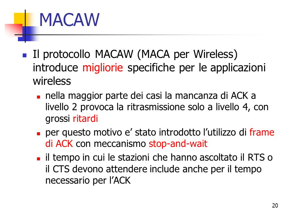 MACAW Il protocollo MACAW (MACA per Wireless) introduce migliorie specifiche per le applicazioni wireless.