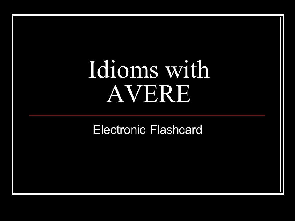 Idioms with AVERE Electronic Flashcard