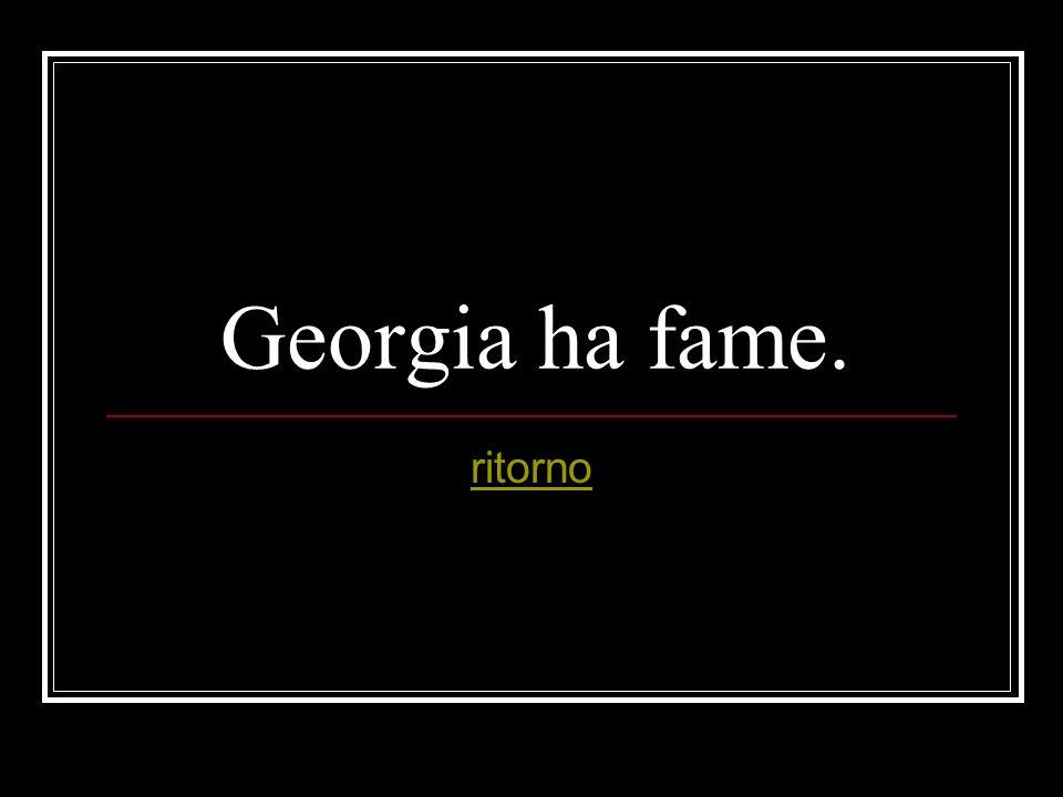 Georgia ha fame. ritorno