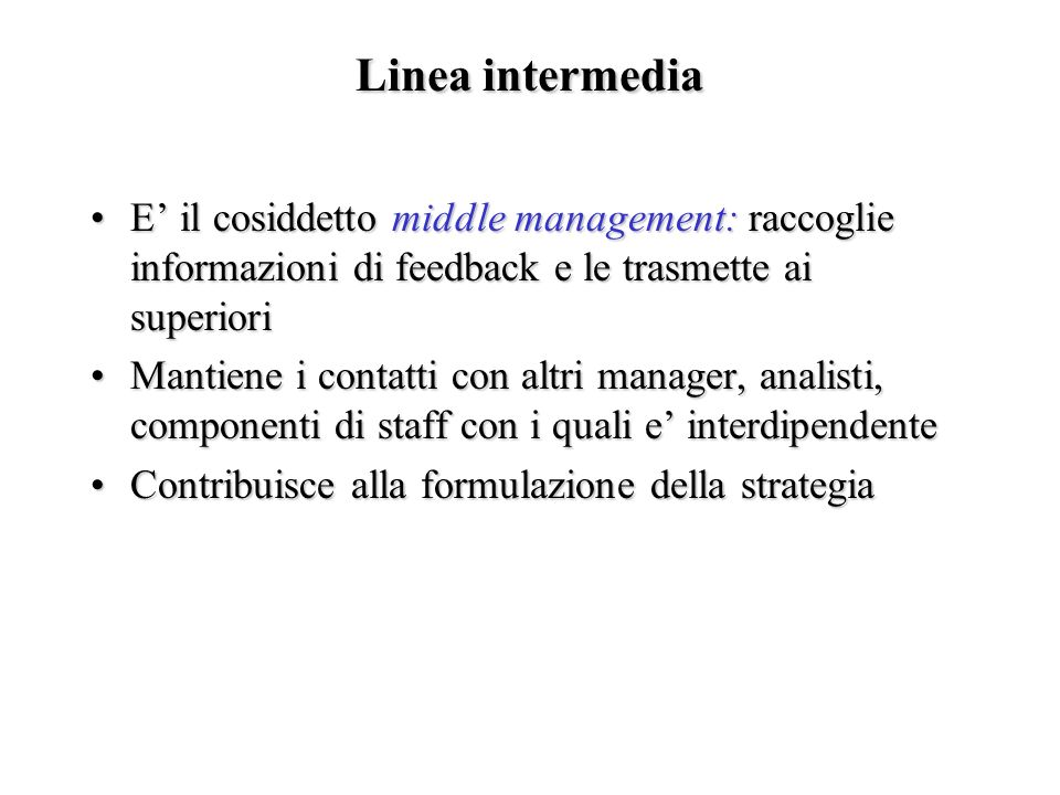 Linea intermediaE' il cosiddetto middle management: raccoglie informazioni di feedback e le trasmette ai superiori.
