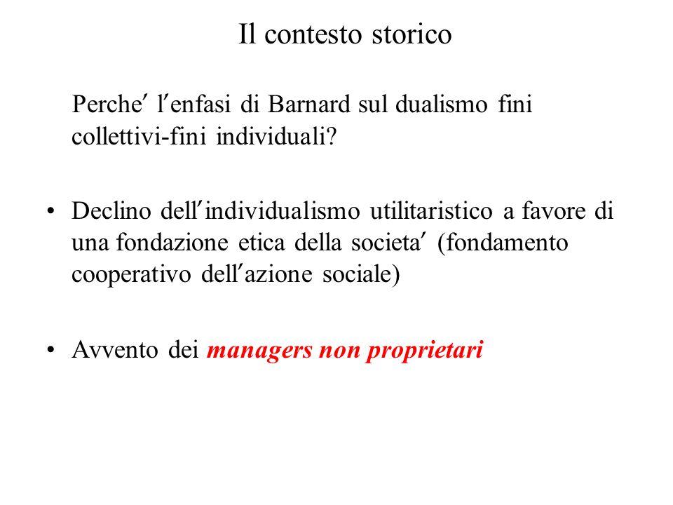 Il contesto storico Perche' l'enfasi di Barnard sul dualismo fini collettivi-fini individuali