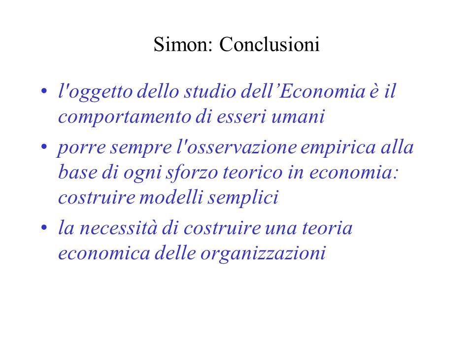 Simon: Conclusioni l oggetto dello studio dell'Economia è il comportamento di esseri umani.