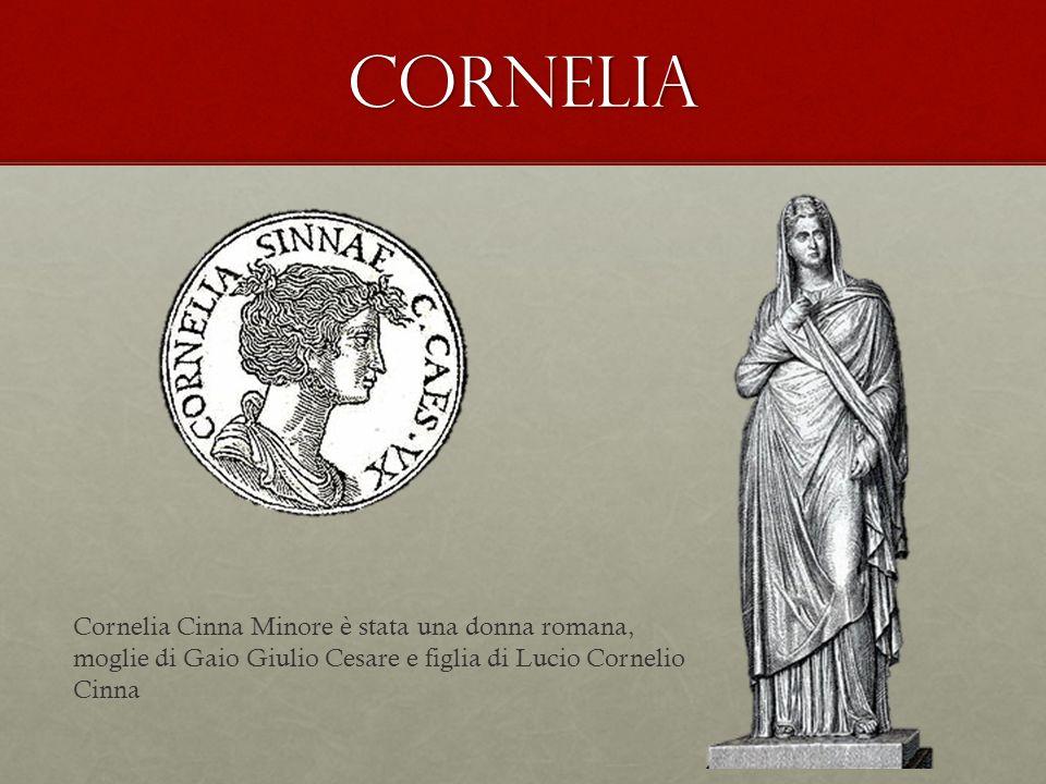 cornelia Cornelia Cinna Minore è stata una donna romana, moglie di Gaio Giulio Cesare e figlia di Lucio Cornelio Cinna.