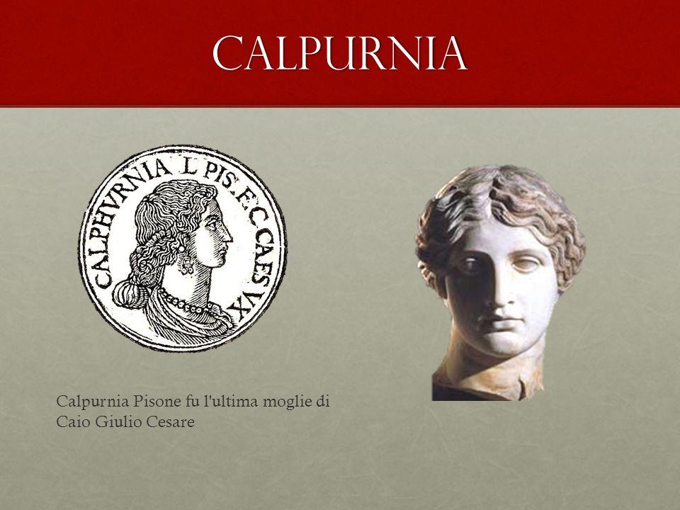calpurnia Calpurnia Pisone fu l ultima moglie di Caio Giulio Cesare