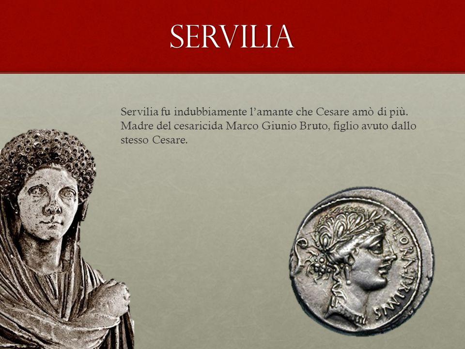 servilia Servilia fu indubbiamente l'amante che Cesare amò di più.