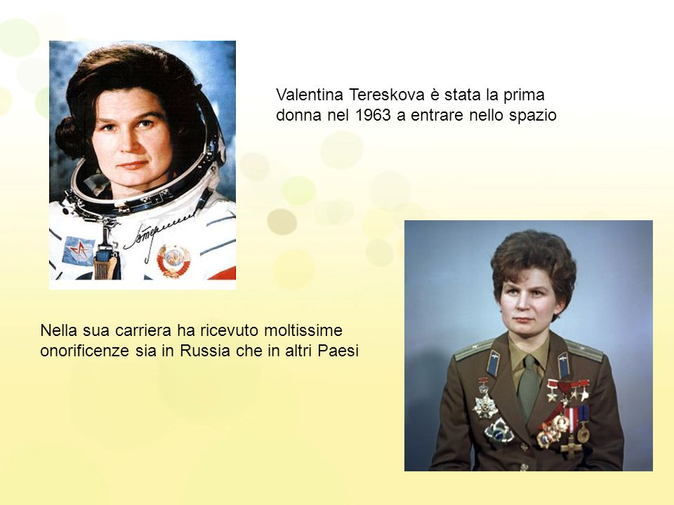 Valentina Tereskova è stata la prima donna nel 1963 a entrare nello spazio