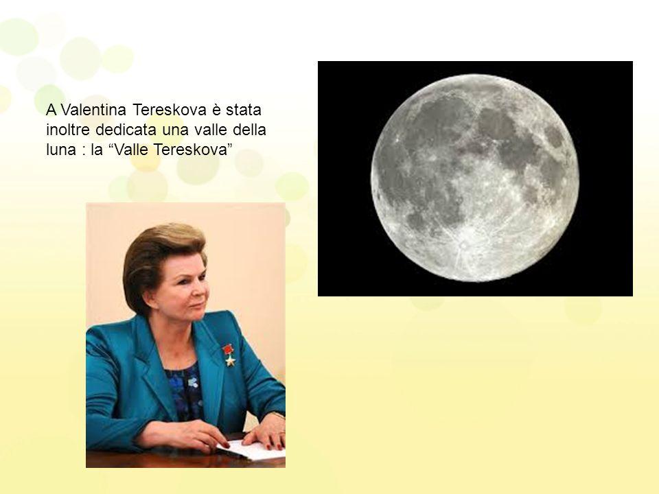 A Valentina Tereskova è stata inoltre dedicata una valle della luna : la Valle Tereskova