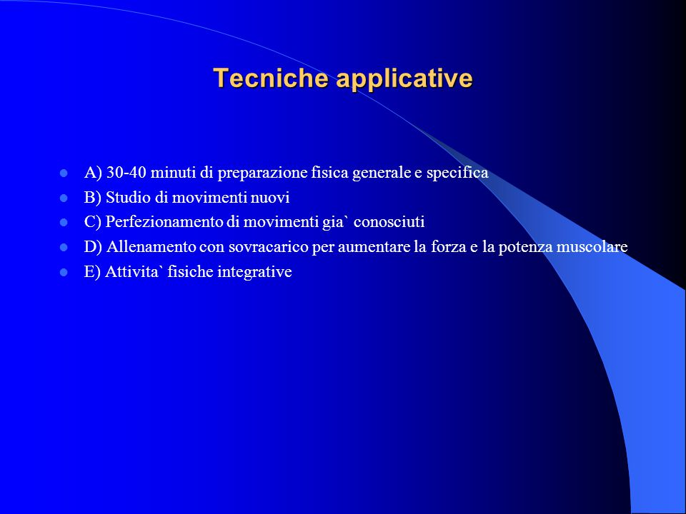 Tecniche applicative A) 30-40 minuti di preparazione fisica generale e specifica. B) Studio di movimenti nuovi.