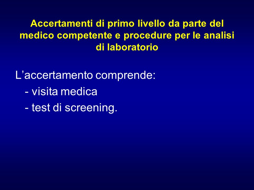 L'accertamento comprende: - visita medica - test di screening.