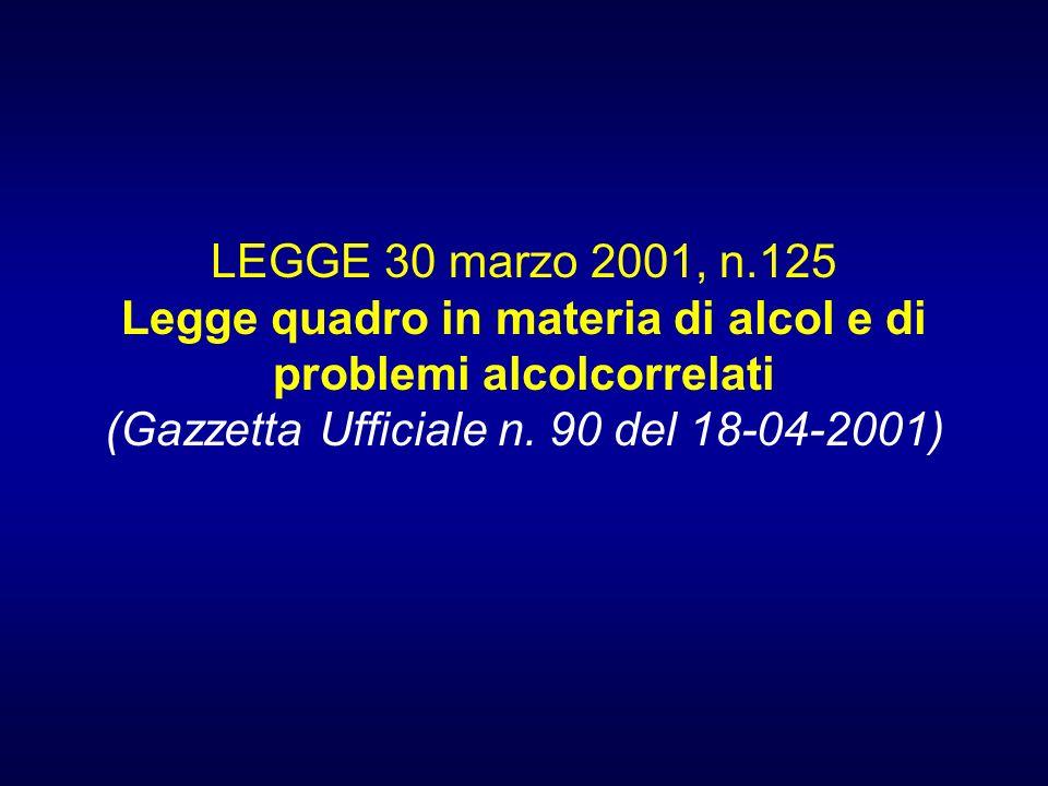 LEGGE 30 marzo 2001, n.125 Legge quadro in materia di alcol e di problemi alcolcorrelati (Gazzetta Ufficiale n.