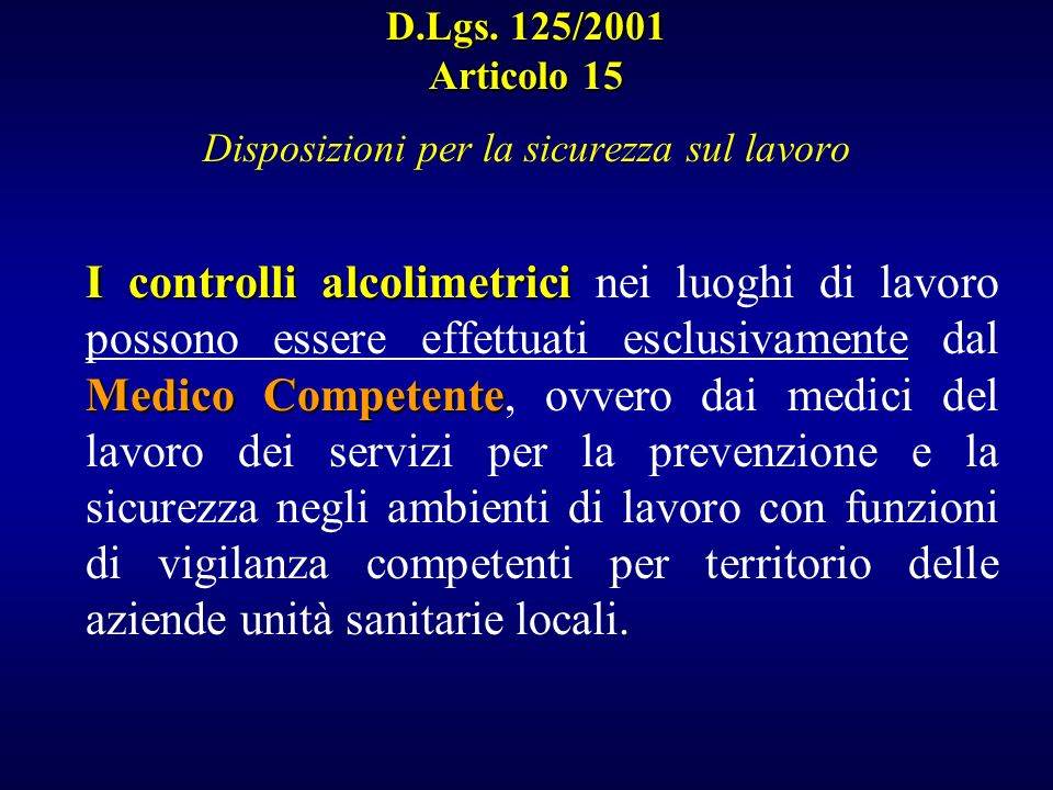 D.Lgs. 125/2001 Articolo 15 Disposizioni per la sicurezza sul lavoro