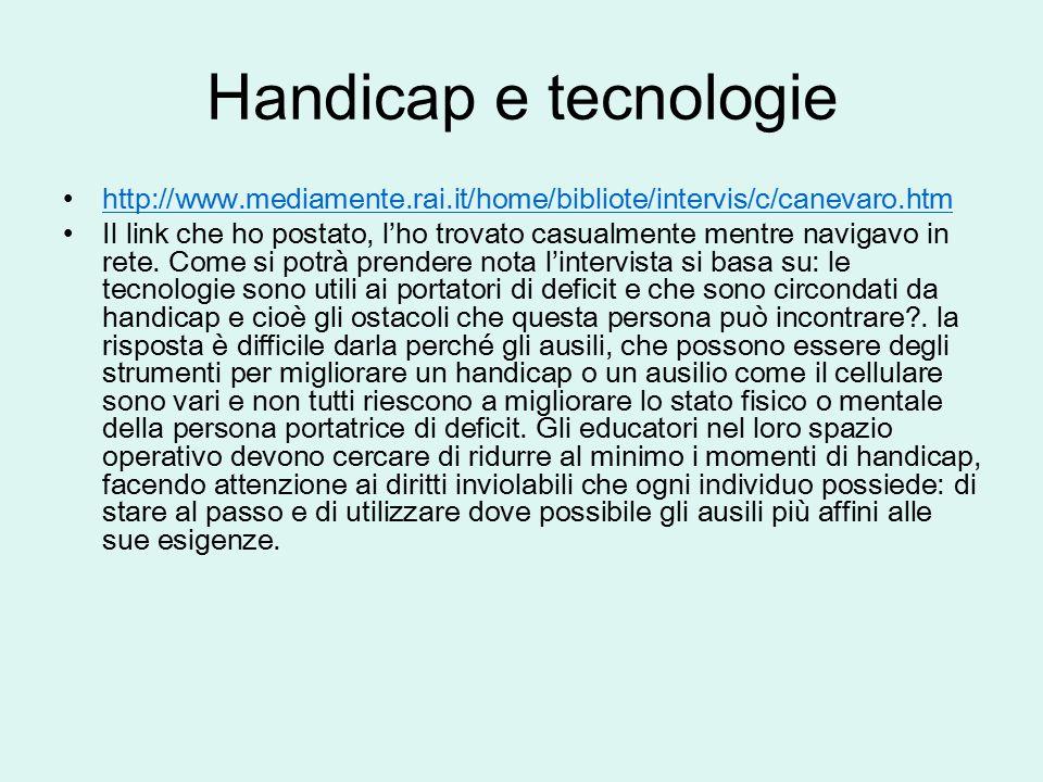 Handicap e tecnologie http://www.mediamente.rai.it/home/bibliote/intervis/c/canevaro.htm.