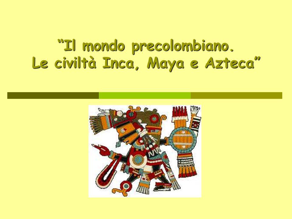 Il mondo precolombiano. Le civiltà Inca, Maya e Azteca
