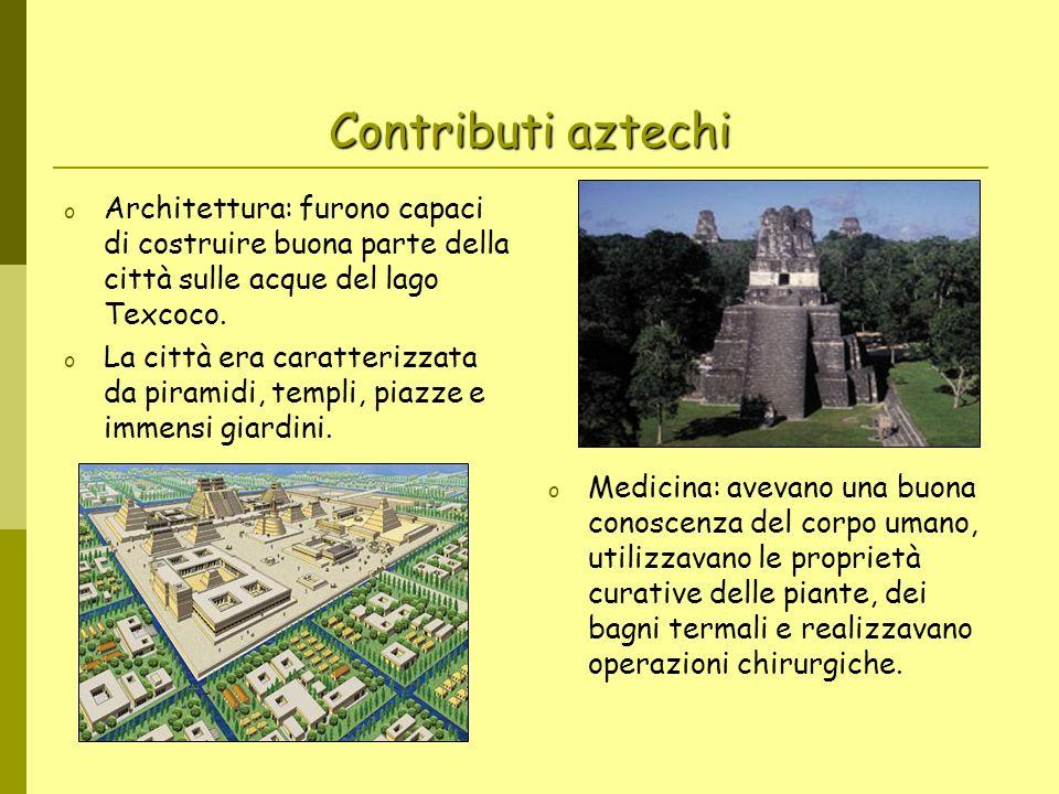 Contributi aztechi Architettura: furono capaci di costruire buona parte della città sulle acque del lago Texcoco.