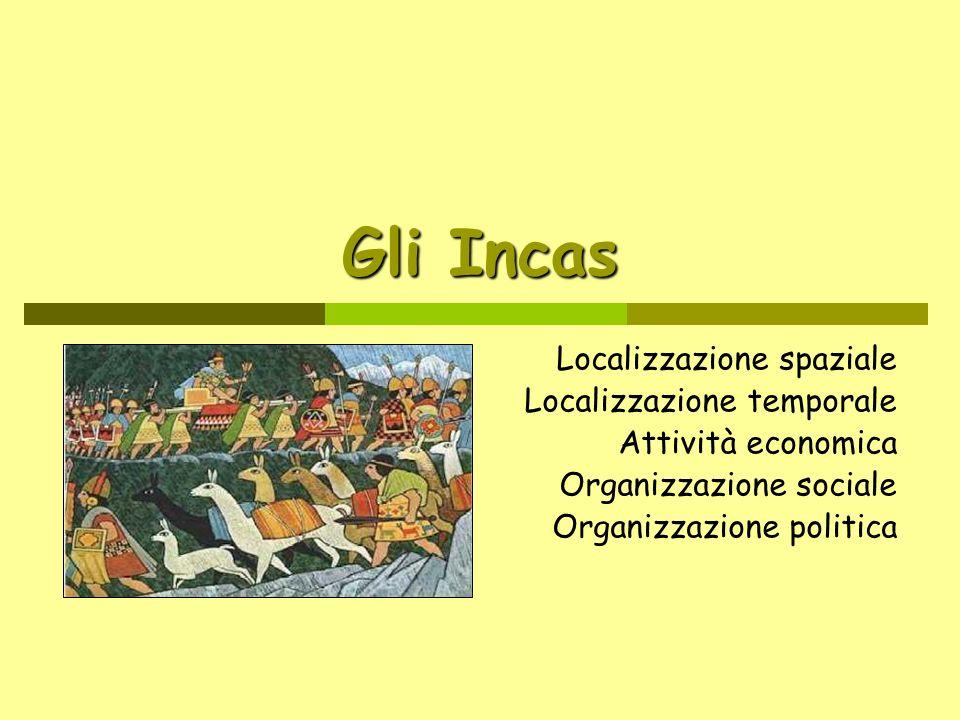 Gli Incas Localizzazione spaziale Localizzazione temporale