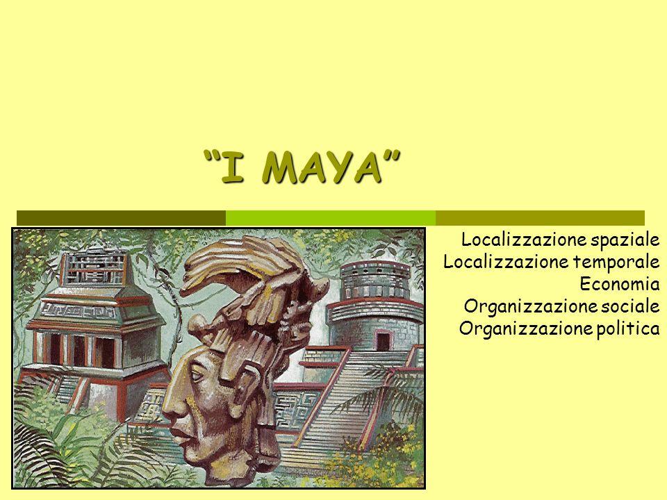 I MAYA Localizzazione spaziale Localizzazione temporale Economia