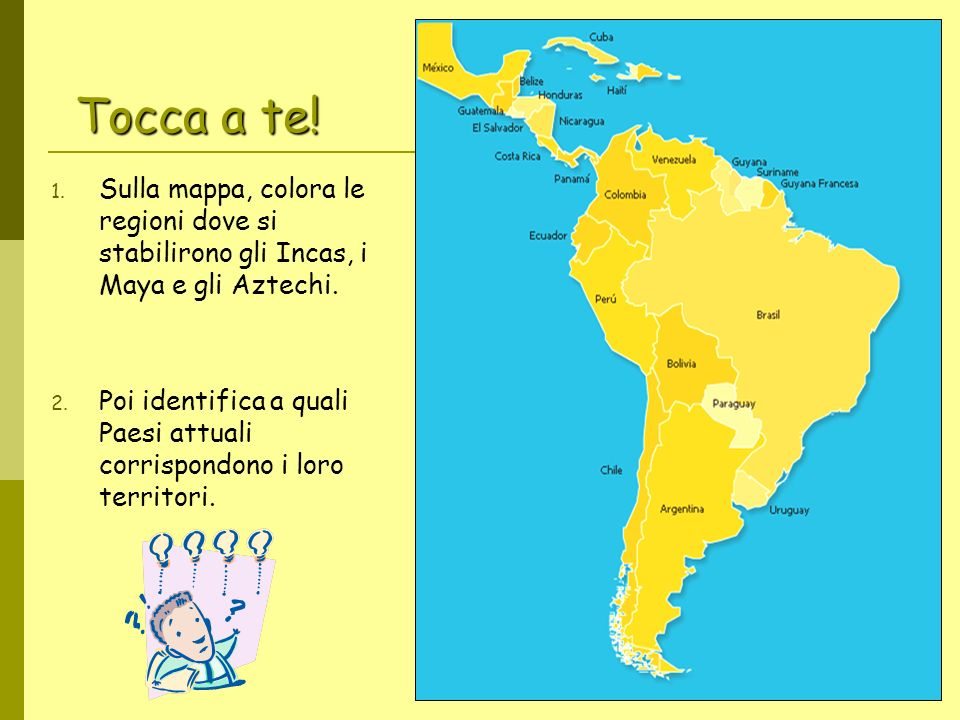 Tocca a te! Sulla mappa, colora le regioni dove si stabilirono gli Incas, i Maya e gli Aztechi.
