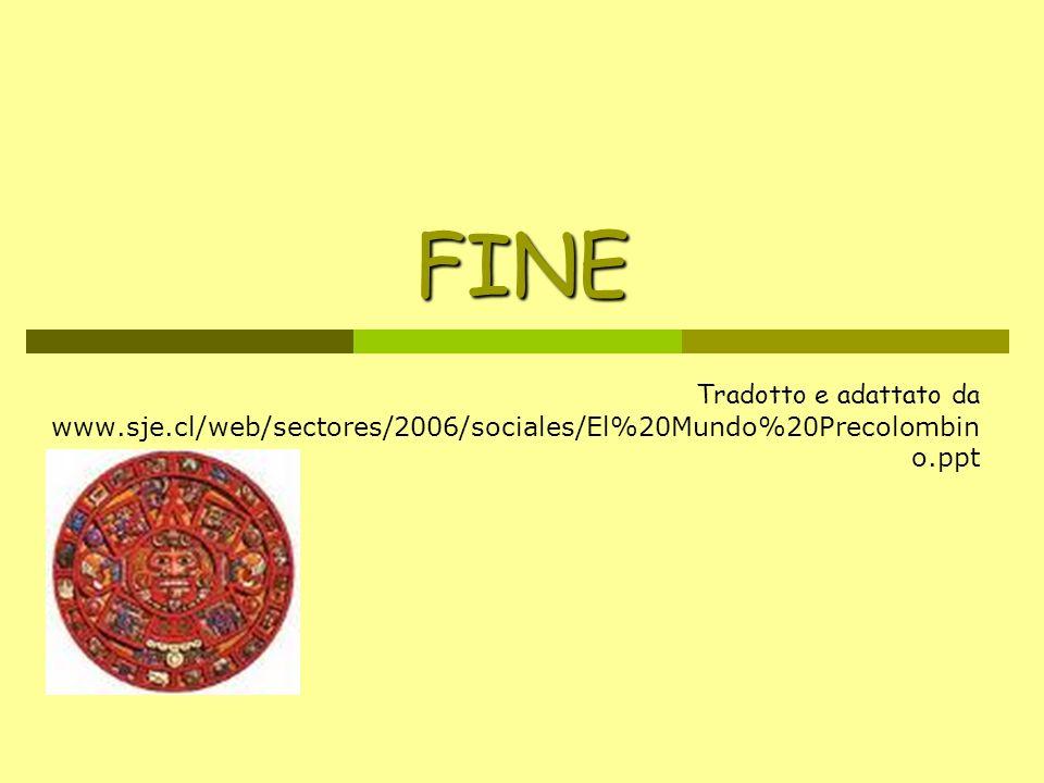 FINE Tradotto e adattato da www.sje.cl/web/sectores/2006/sociales/El%20Mundo%20Precolombino.ppt