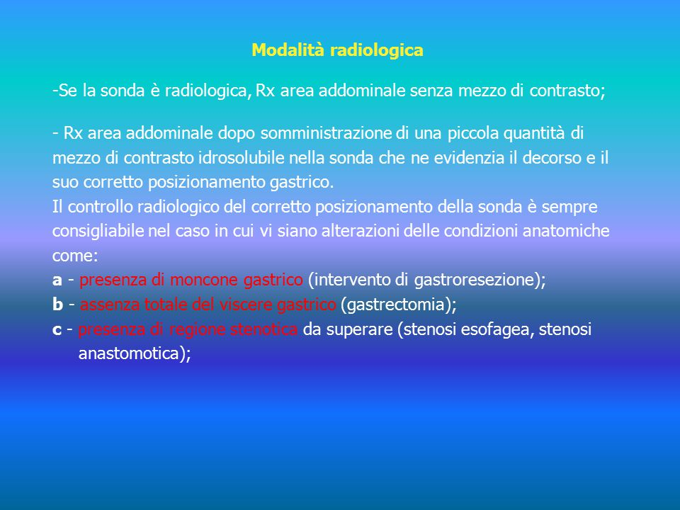 Modalità radiologica Se la sonda è radiologica, Rx area addominale senza mezzo di contrasto;