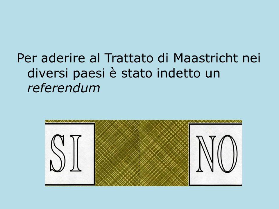 Per aderire al Trattato di Maastricht nei diversi paesi è stato indetto un referendum