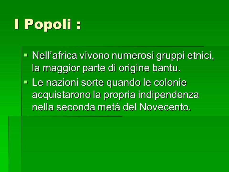 I Popoli : Nell'africa vivono numerosi gruppi etnici, la maggior parte di origine bantu.