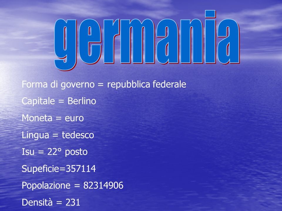 germania Forma di governo = repubblica federale Capitale = Berlino