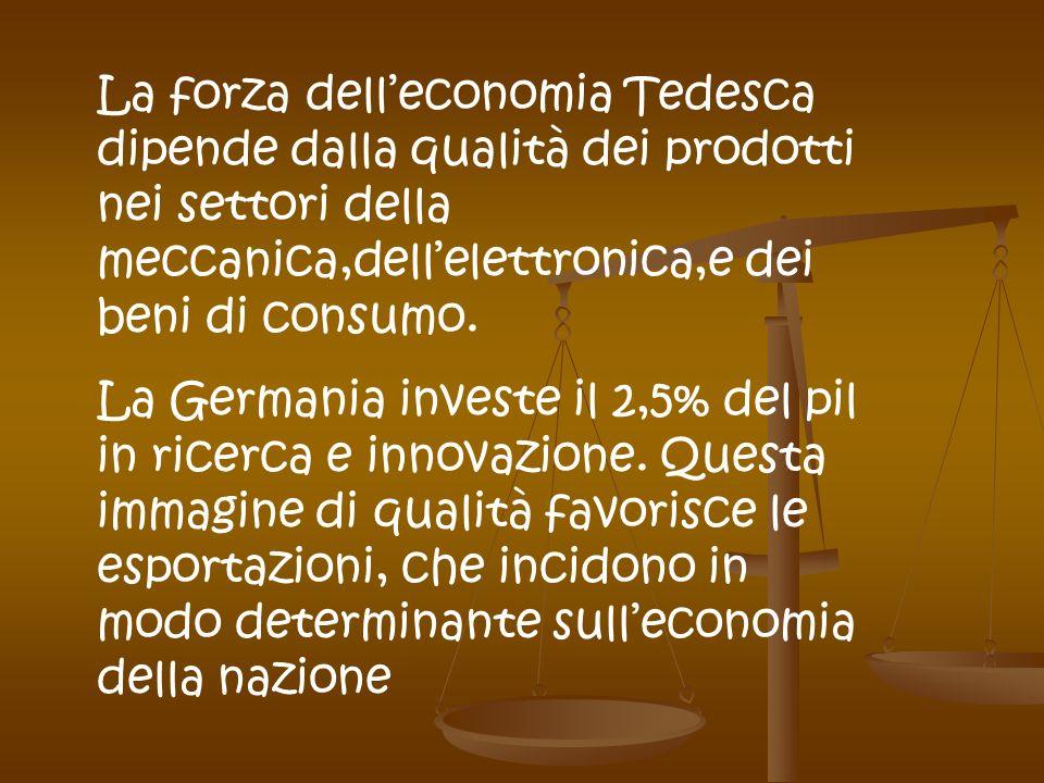 La forza dell'economia Tedesca dipende dalla qualità dei prodotti nei settori della meccanica,dell'elettronica,e dei beni di consumo.