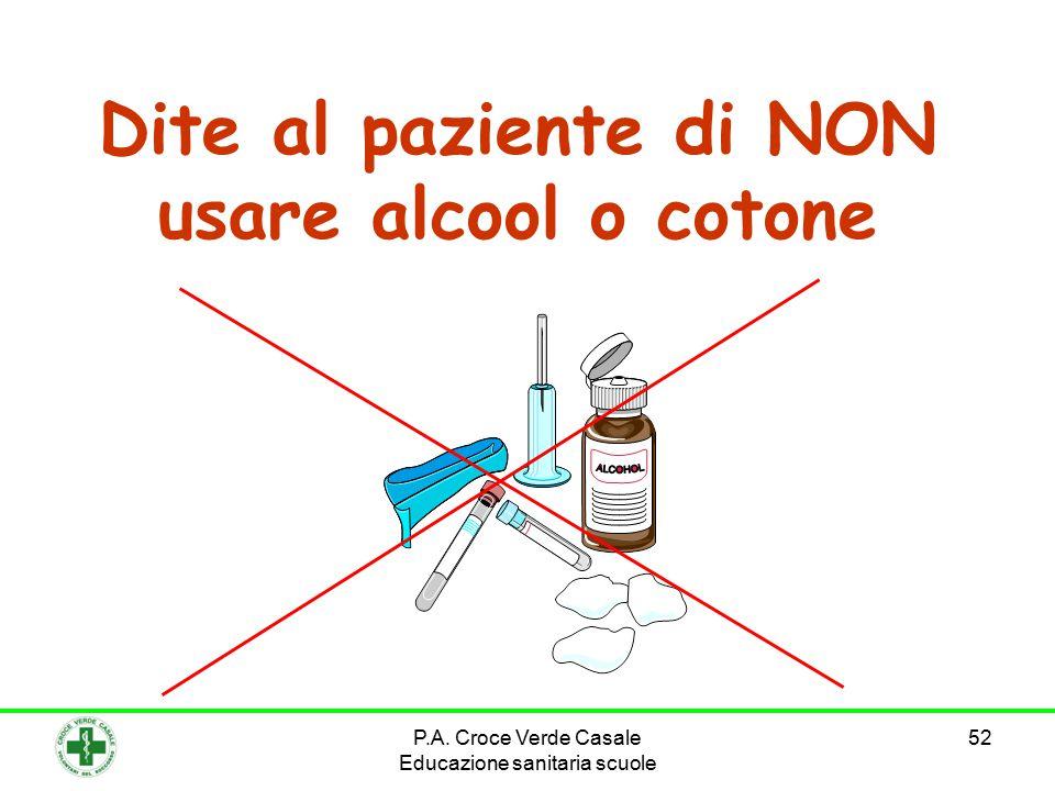 Dite al paziente di NON usare alcool o cotone