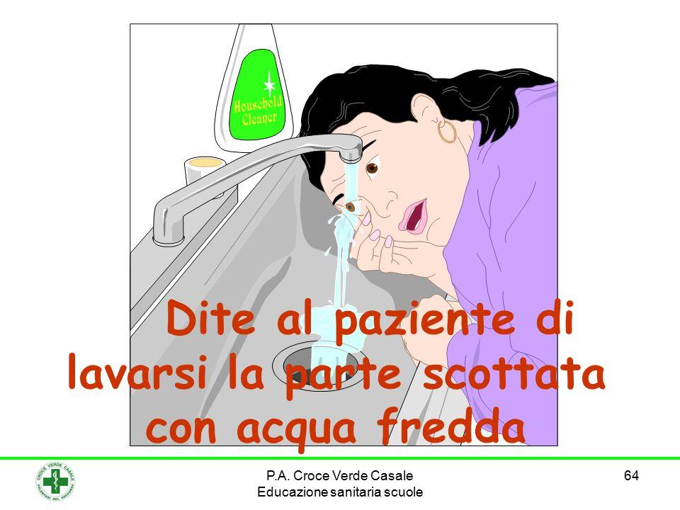 Dite al paziente di lavarsi la parte scottata con acqua fredda