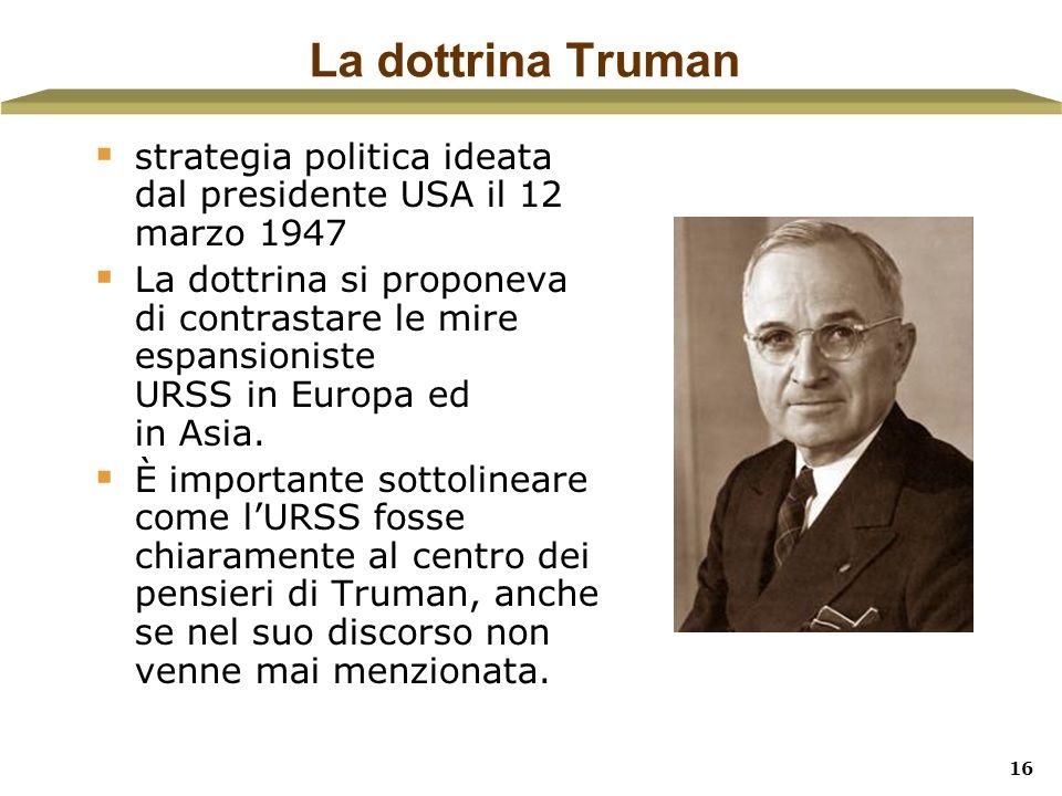 La dottrina Truman strategia politica ideata dal presidente USA il 12 marzo 1947.