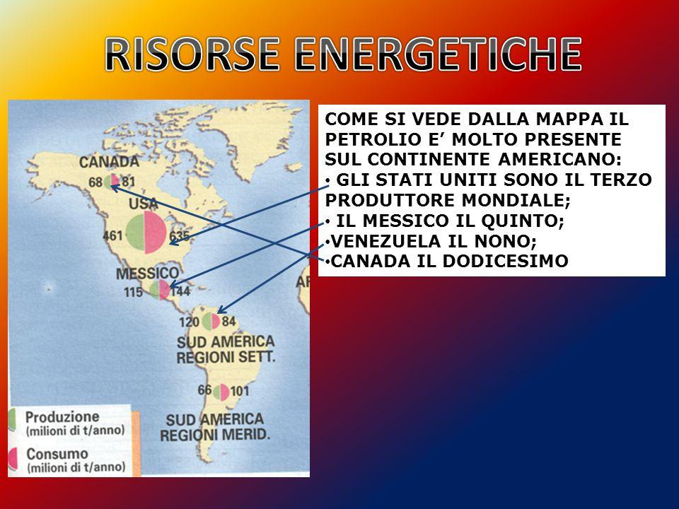 RISORSE ENERGETICHE COME SI VEDE DALLA MAPPA IL PETROLIO E' MOLTO PRESENTE SUL CONTINENTE AMERICANO: