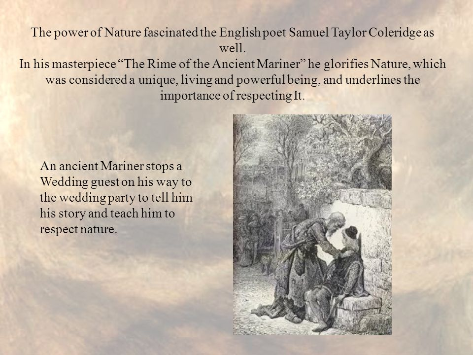 The power of Nature fascinated the English poet Samuel Taylor Coleridge as well.