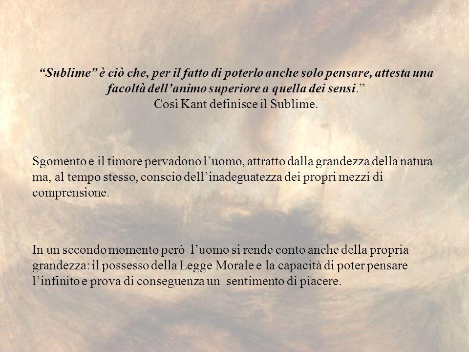 Così Kant definisce il Sublime.