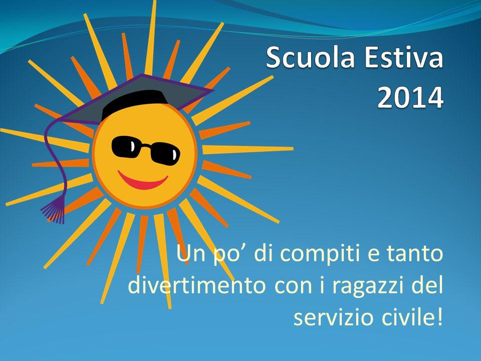 Scuola Estiva 2014 Un po' di compiti e tanto divertimento con i ragazzi del servizio civile!