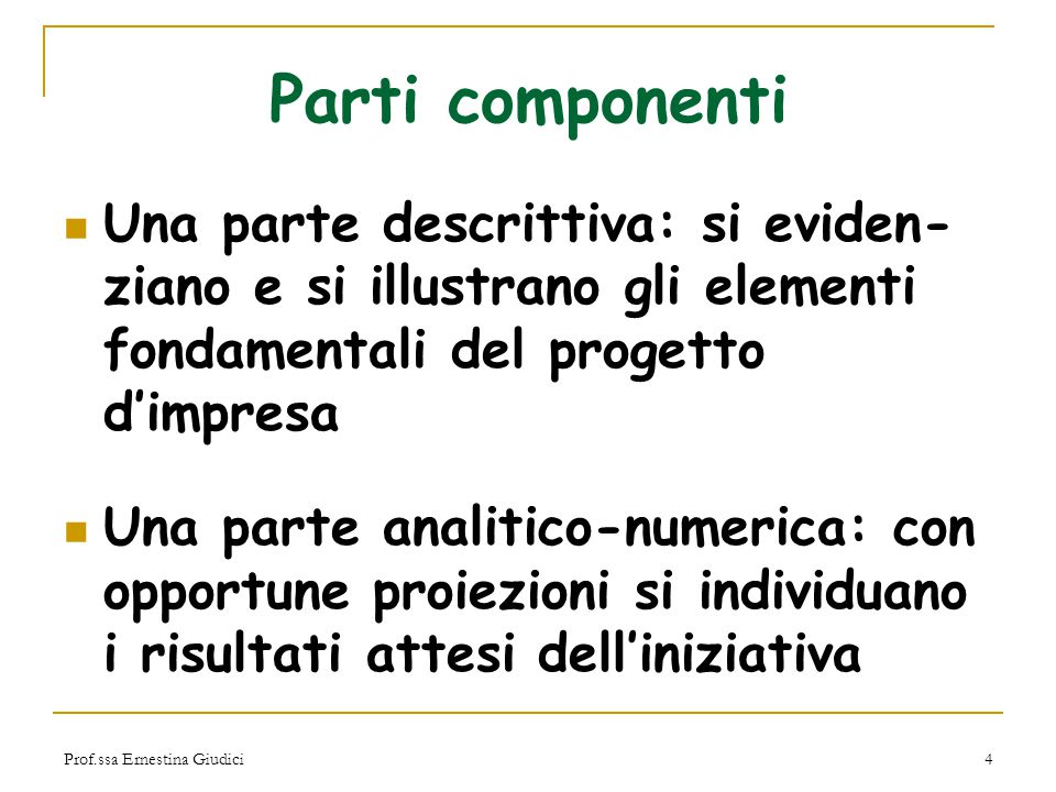 Parti componenti Una parte descrittiva: si eviden-ziano e si illustrano gli elementi fondamentali del progetto d'impresa.