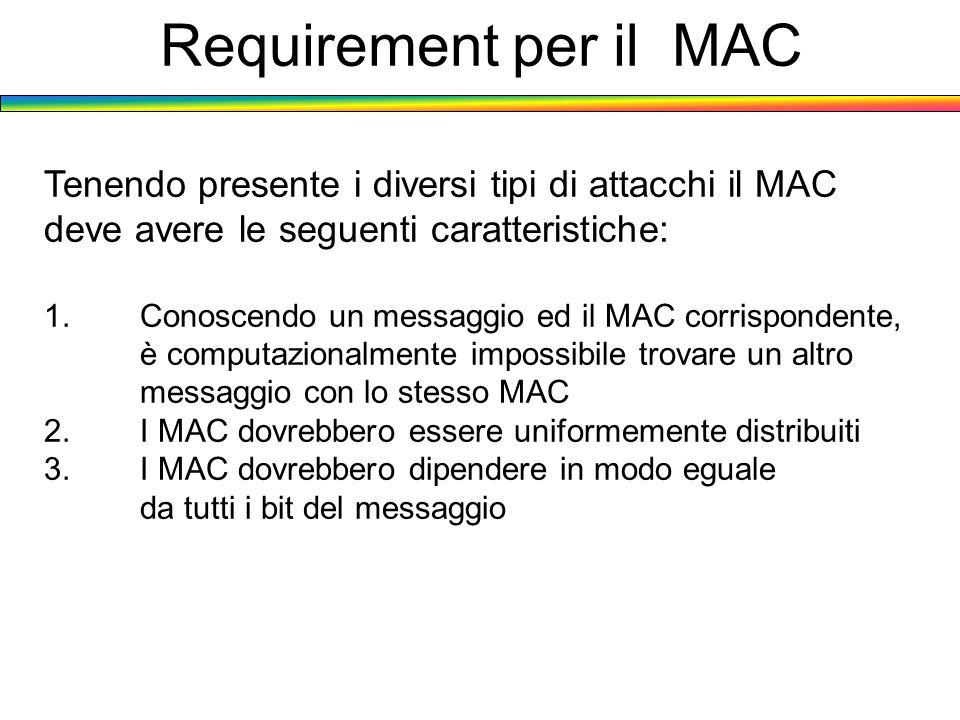 Requirement per il MAC Tenendo presente i diversi tipi di attacchi il MAC. deve avere le seguenti caratteristiche: