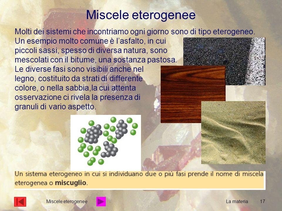 Miscele eterogenee Molti dei sistemi che incontriamo ogni giorno sono di tipo eterogeneo.