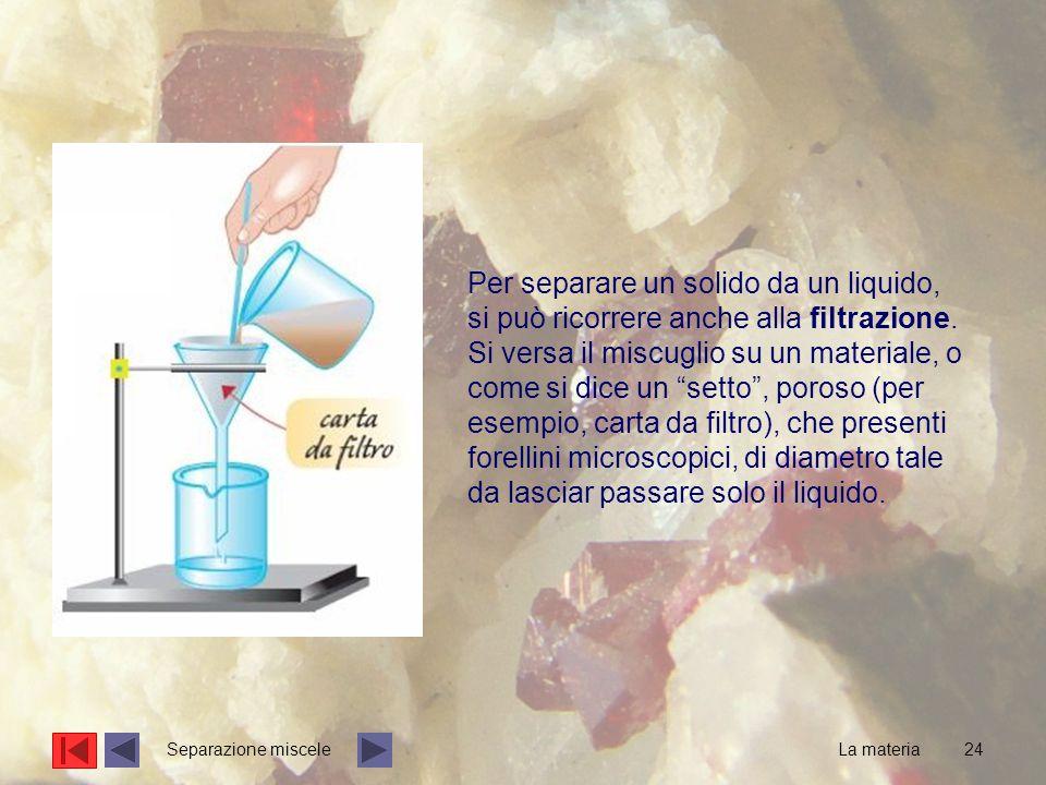 Per separare un solido da un liquido, si può ricorrere anche alla filtrazione.