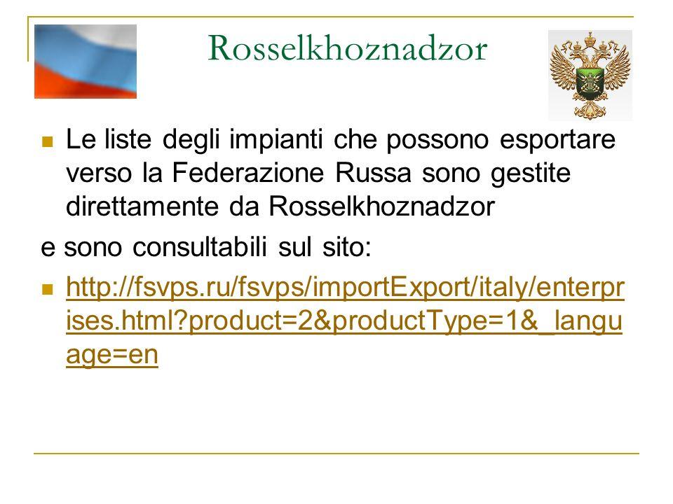 Rosselkhoznadzor Le liste degli impianti che possono esportare verso la Federazione Russa sono gestite direttamente da Rosselkhoznadzor.