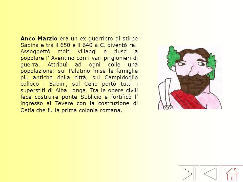 Anco Marzio era un ex guerriero di stirpe Sabina e tra il 650 e il 640 a.C. diventò re.