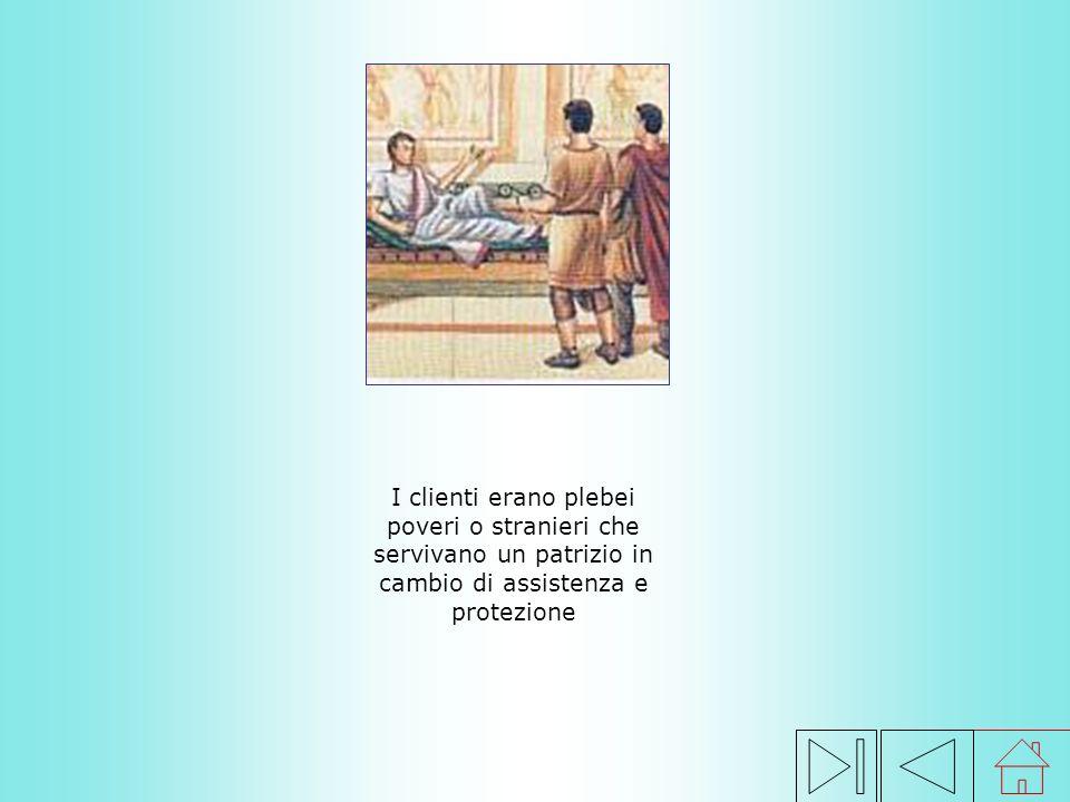 I clienti erano plebei poveri o stranieri che servivano un patrizio in cambio di assistenza e protezione